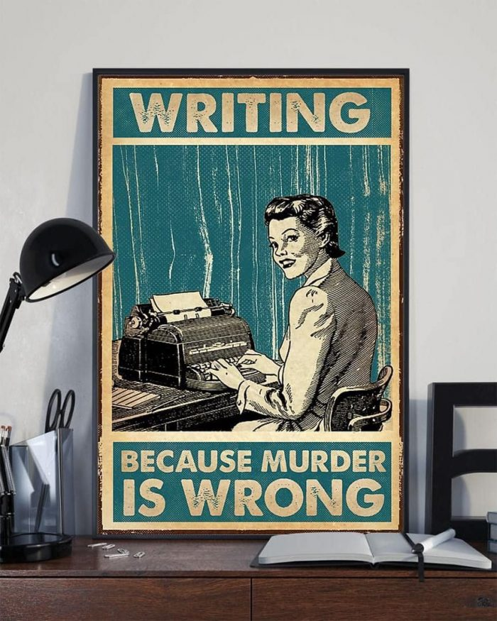 """Writing--because murder is wrong."""